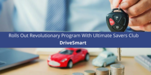 DriveSmart Rolls Out Revolutionary Program With Ultimate Savers Club
